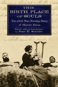 This Birth Place of Souls: The Civil War Nursing Diary of Harriet Eaton - cover