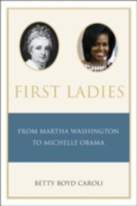 First Ladies: From Martha Washington to Michelle Obama - Betty Boyd Caroli - cover