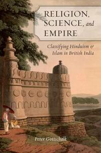 Religion, Science, and Empire: Classifying Hinduism and Islam in British India - Peter Gottschalk - cover