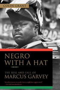 Negro with a Hat: The Rise and Fall of Marcus Garvey - Colin Grant - cover
