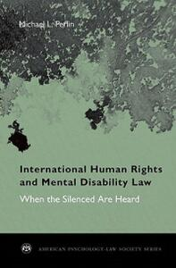 International Human Rights and Mental Disability Law: When the Silenced are Heard - Michael L. Perlin - cover