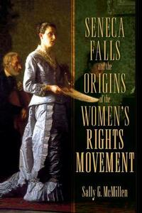 Seneca Falls and the Origins of the Women's Rights Movement - Sally G. McMillen - cover