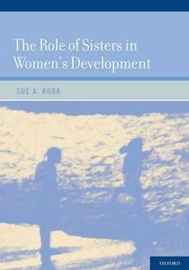 The Role of Sisters in Women's Development - Sue A. Kuba - cover