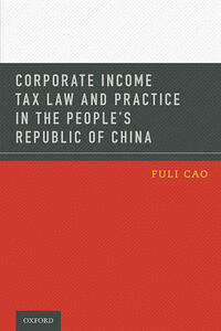 Corporate Income Tax Law and Practice in the People's Republic of China - Fuli Cao - cover