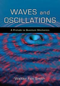 Waves and Oscillations: A Prelude to Quantum Mechanics - Walter Fox Smith - cover