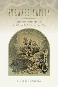 Strange Nation: Literary Nationalism and Cultural Conflict in the Age of Poe - J. Gerald Kennedy - cover