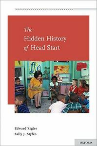 The Hidden History of Head Start - Edward Zigler,Sally J. Styfco - cover