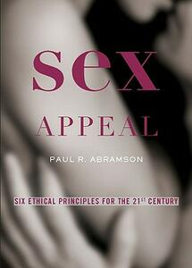 Sex Appeal: Six Ethical Principles for the 21st Century - Paul Abramson - cover