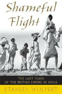 Shameful Flight: The Last Years of the British Empire in India - Stanley Wolpert - cover