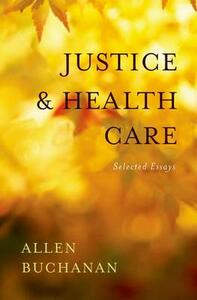 Justice and Health Care: Selected Essays - Allen Buchanan - cover
