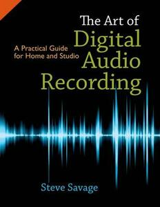 The Art of Digital Audio Recording: A Practical Guide for Home and Studio - Steve Savage - cover