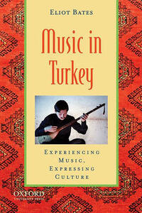 Music in Turkey: Experiencing Music, Expressing Culture - Eliot Bates - cover