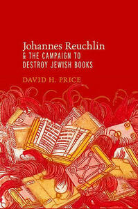 Johannes Reuchlin and the Campaign to Destroy Jewish Books - David H. Price - cover