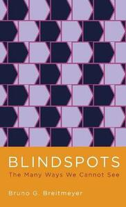 Blindspots: The Many Ways We Cannot See - Bruno G. Breitmeyer - cover