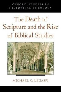 The Death of Scripture and the Rise of Biblical Studies - Michael C. Legaspi - cover