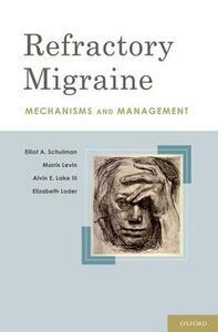 Refractory Migraine: Mechanisms and Management - Elliot A. Schulman,Morris Levin,Alvin E. Lake - cover