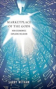 Marketplace of the Gods: How Economics Explains Religion - Larry Witham - cover