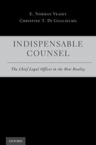 Indispensable Counsel: The Chief Legal Officer in the New Reality - E. Norman Veasey,Christine T. Di Guglielmo - cover