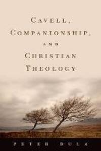 Cavell, Companionship, and Christian Theology - Peter Dula - cover