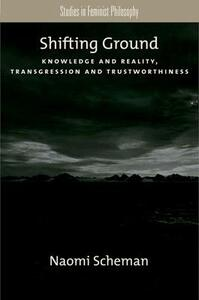 Shifting Ground: Knowledge and Reality, Transgression and Trustworthiness - Naomi Scheman - cover