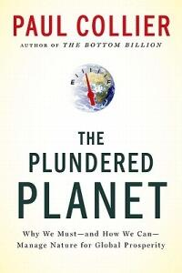 Plundered Planet: Why We Must--And How We Can--Manage Nature for Global Prosperity - Paul Collier - cover