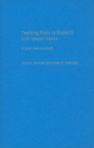 Teaching Music to Students with Special Needs: A Label-Free Approach - Alice M. Hammel,Ryan M. Hourigan - cover