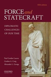 Force and Statecraft: Diplomatic Challenges of Our Time - Paul Gordon Lauren,Gordon A Craig,Alexander L George - cover