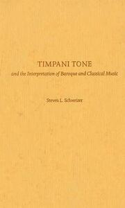 Timpani Tone and the Interpretation of Baroque and Classical Music - Steven Schweizer - cover