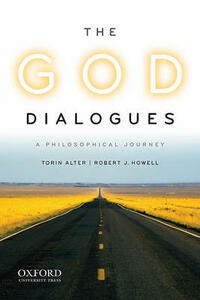 The God Dialogues: A Philosophical Journey - Torin Alter,Robert J. Howell - cover