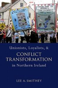 Unionists, Loyalists, and Conflict Transformation in Northern Ireland - Lee Smithey - cover