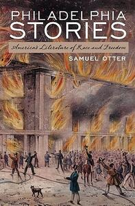Philadelphia Stories: America's Literature of Race and Freedom - Samuel Otter - cover