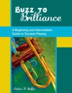Buzz to Brilliance: A Beginning and Intermediate Guide to Trumpet Playing - Adrian D. Griffin - cover