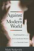 Libro in inglese Against the Modern World: Traditionalism and the Secret Intellectual History of the Twentieth Century Mark Sedgwick