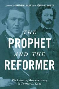 The Prophet and the Reformer: The Letters of Brigham Young and Thomas L. Kane - cover