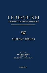 TERRORISM: Commentary on Security Documents, Volume 104: Current Trends - Kristen Boon,Aziz Huq,Douglas C. Lovelace - cover
