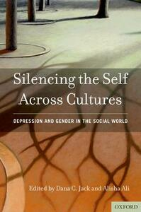 Silencing the Self Across Cultures: Depression and Gender in the Social World - cover