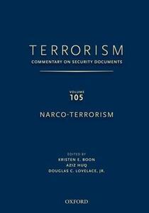 TERRORISM: Commentary on Security DocumentsVolume 105: Narco-Terrorism - Kristen Boon,Aziz Huq,Douglas C. Lovelace - cover