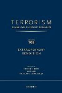 TERRORISM: Commentary on Security Documents Volume 108: EXTRAORDINARY RENDITION - Douglas C. Lovelace,Kristen Boon,Aziz Huq - cover