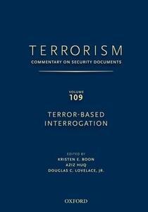 TERRORISM: Commentary on Security Documents Volume 109: TERROR-BASED INTERROGATION - Douglas C. Lovelace,Kristen Boon,Aziz Huq - cover