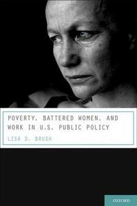 Poverty, Battered Women, and Work in U.S. Public Policy - Lisa D. Brush - cover
