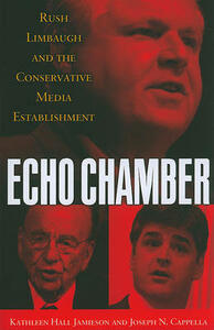 Echo Chamber: Rush Limbaugh and the Conservative Media Establishment - Kathleen Hall Jamieson,Joseph N. Cappella - cover