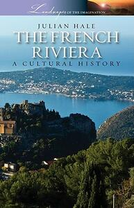 The French Riviera: A Cultural History - Julian Hale - cover