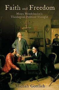 Faith and Freedom: Moses Mendelssohn's Theological-Political Thought - Michah Gottlieb - cover