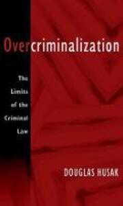 Overcriminalization: The Limits of the Criminal Law - Douglas Husak - cover