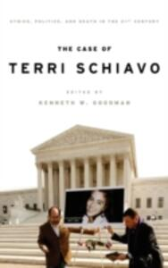 The Case of Terri Schiavo: Ethics, Politics, and Death in the 21st Century - cover