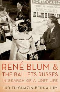 Rene Blum and The Ballets Russes: In Search of a Lost Life - Judith Chazin-Bennahum - cover