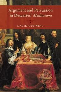 Argument and Persuasion in Descartes' Meditations - David Cunning - cover
