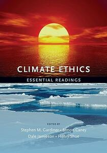 Climate Ethics: Essential Readings - Stephen M. Gardiner,Simon Caney,Dale Jamieson - cover