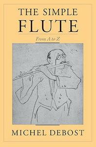 The Simple Flute: From A-Z - Michel Debost,Jeanne Debost-Roth - cover