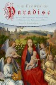 The Flower of Paradise: Marian Devotion and Secular Song in Medieval and Renaissance Music - David J. Rothenberg - cover